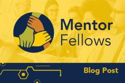 Mentor Fellows Blog Post