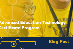 Advanced Education Technology Certificate Program Blog Post
