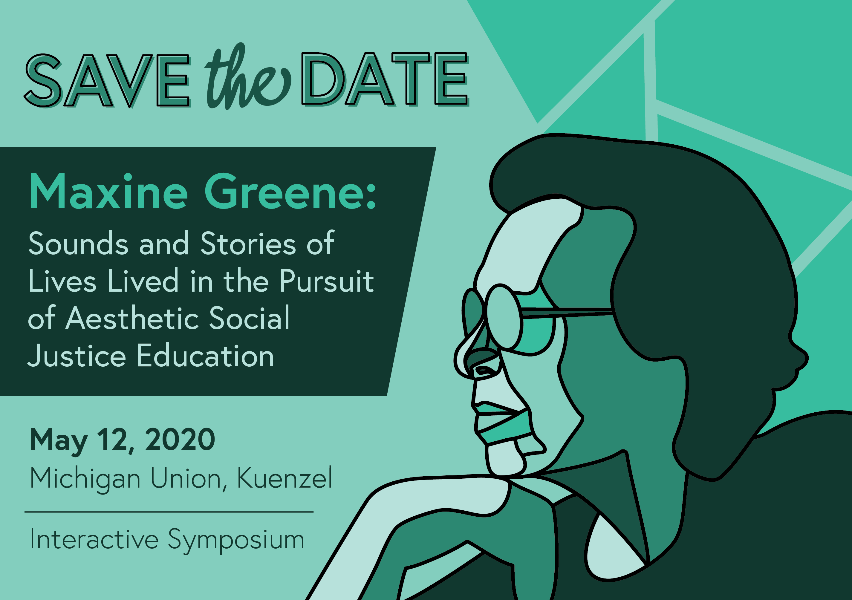 Save the Date, Maxine Greene: Sounds and Stories of Lives Lived in the Pursuit of Aesthetic Social Justice Education, May 12, 2020, Michigan Union, Kuenzel, Interactive Symposium