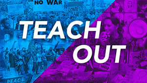 The words Teach-Out in front of a collage of images from community protests and a woman holding a microphone on the street