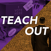 "The words ""Teach Out"" in front of a collage including an image of a voting ballot box, an ""I voted sticker,"" a hand completing a voting ballot, and a man in a suit standing in front of a large crowd of people"