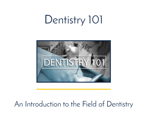 Dentistry 101, an introduction to the field of dentistry