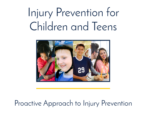 Injury Prevention for Children and Teens. Proactive approach to injury prevention.