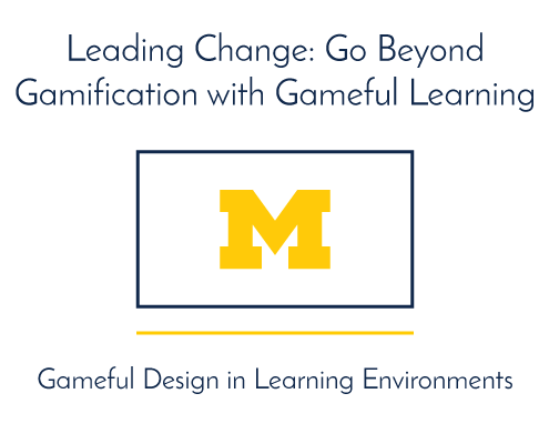 Leading Change: Go Beyond Gamification with Gameful Learning