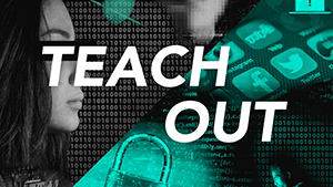 The words Teach-Out in front of a collage of images representing privacy including binary code, a woman with her eyes covered with a black bar, a lock, and social media icons