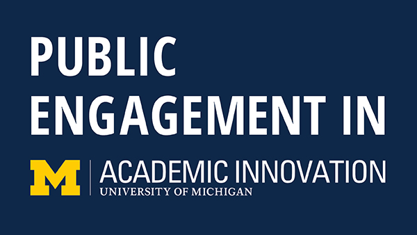 Public Engagement in Academic Innovation at the University of Michigan