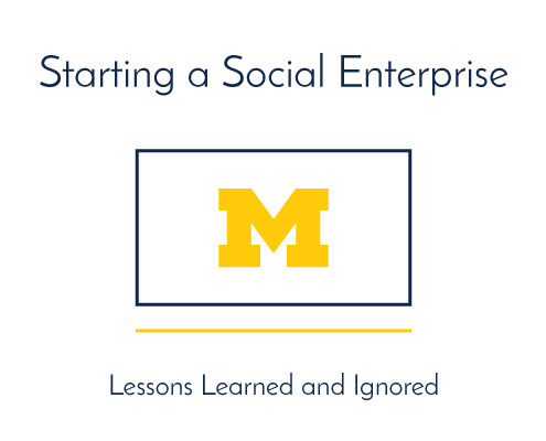 Starting a Social Enterprise: Lessons Learned and Ignored